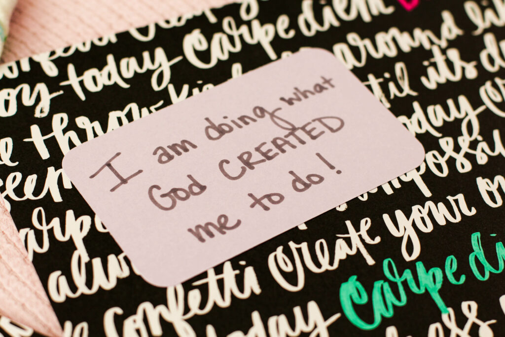 """I am doing what God created me to do"" affirmation"